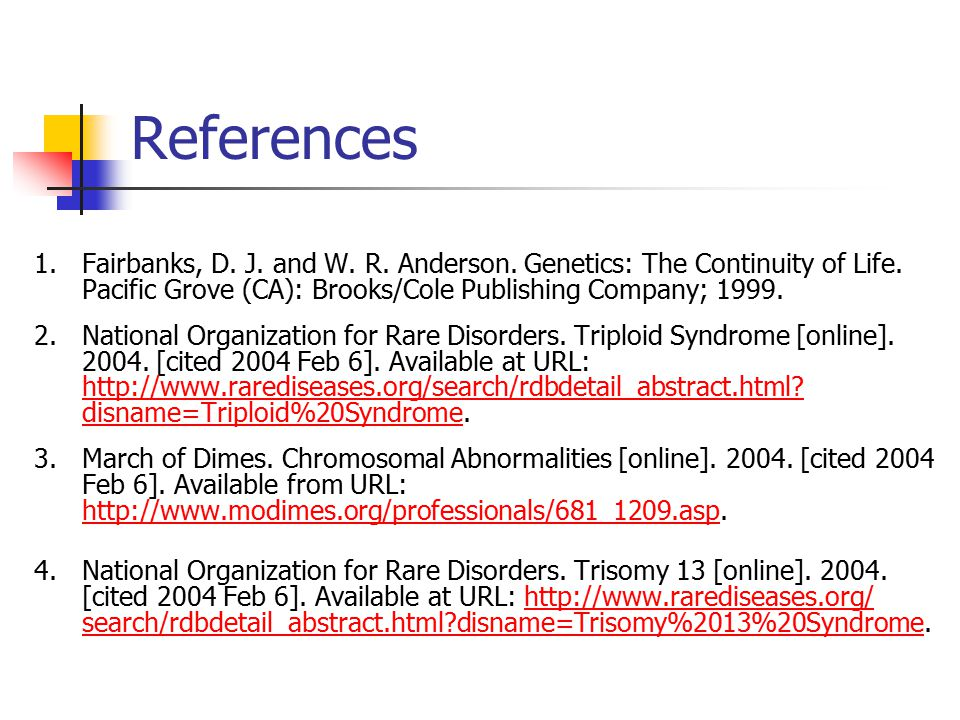 References 1.Fairbanks, D. J. and W. R. Anderson. Genetics: The Continuity of Life. Pacific Grove (CA): Brooks/Cole Publishing Company; 1999. 2.Nation