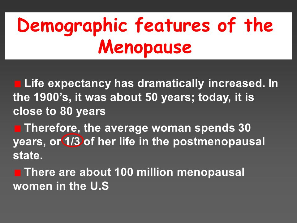 Demographic features of the Menopause Life expectancy has dramatically increased.