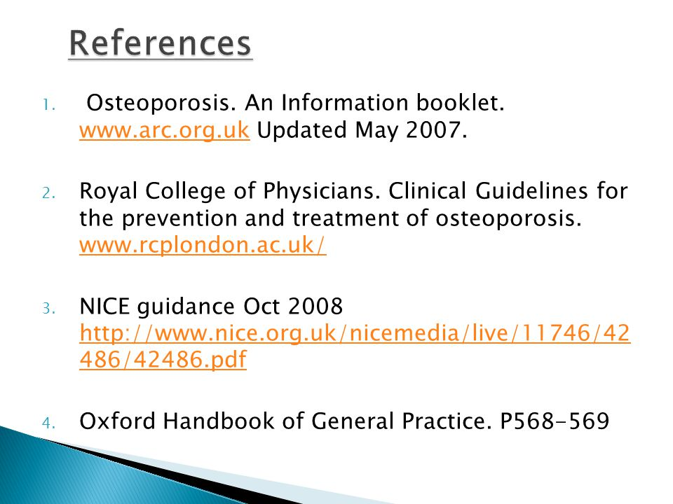 1. Osteoporosis. An Information booklet. www.arc.org.uk Updated May 2007.