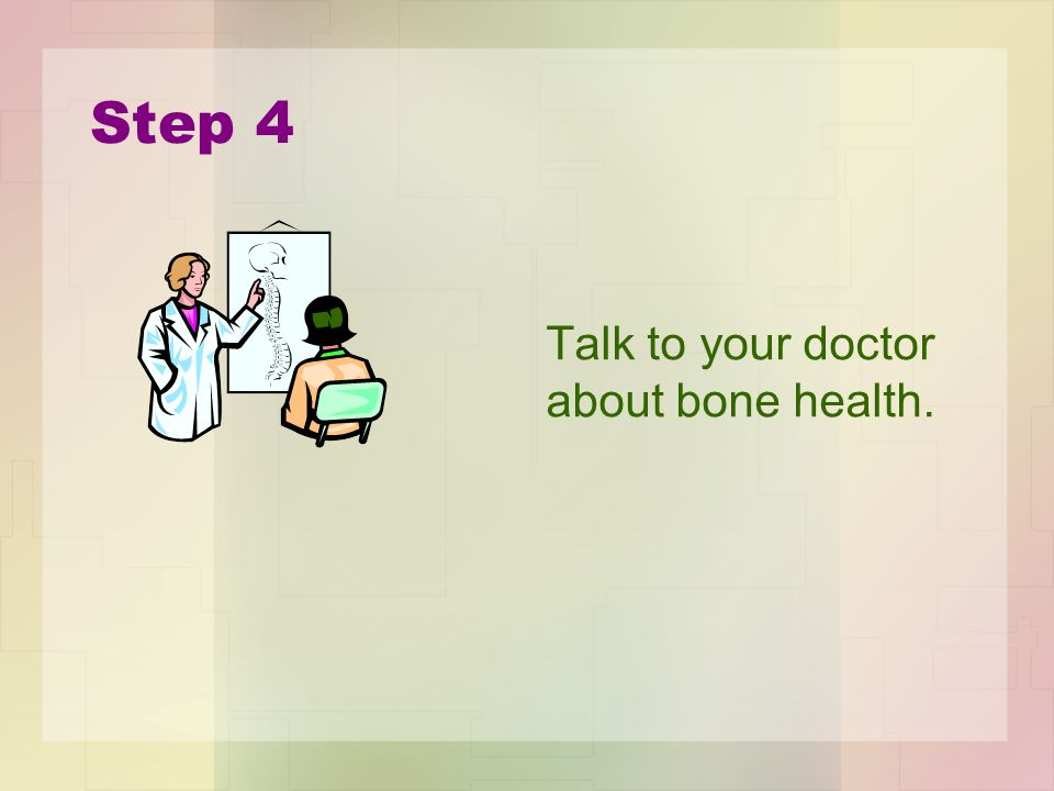 Step 4 Talk to your doctor about bone health.