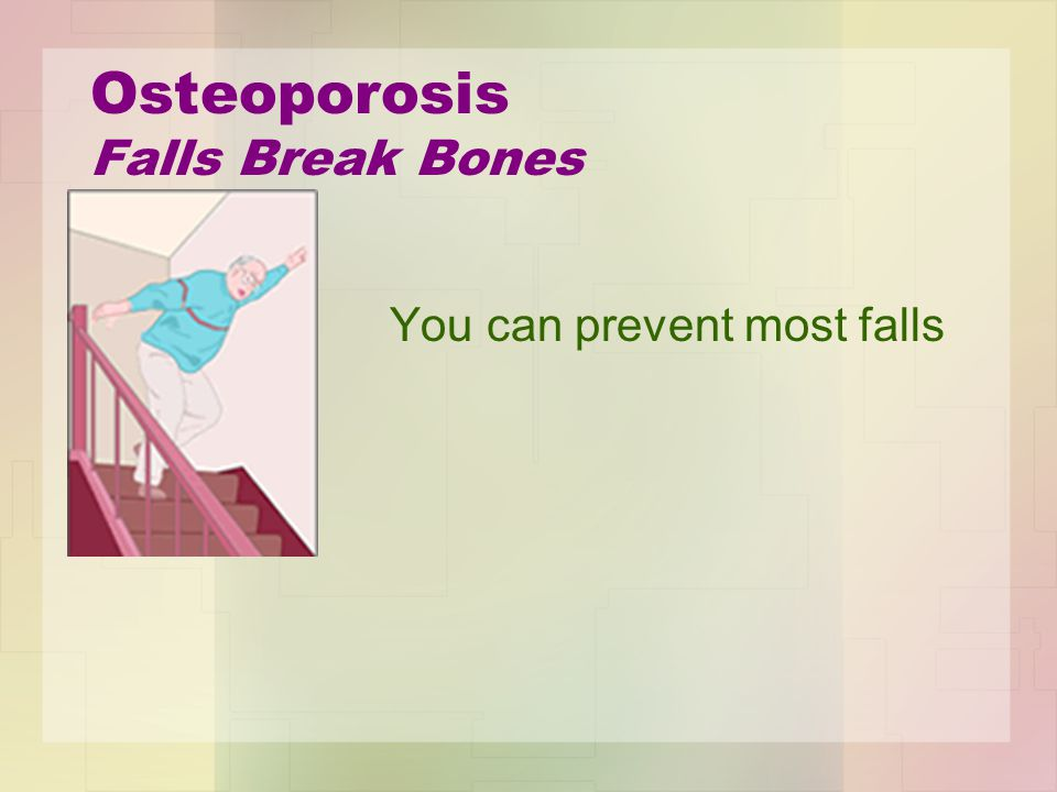 Osteoporosis Falls Break Bones You can prevent most falls