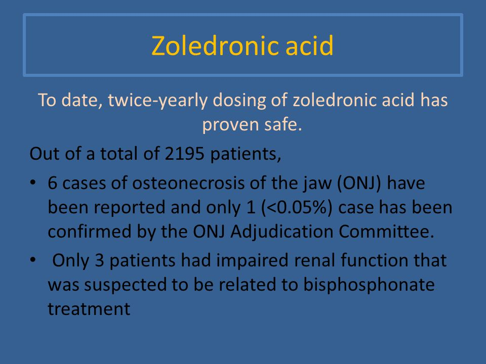 Zoledronic acid To date, twice-yearly dosing of zoledronic acid has proven safe.