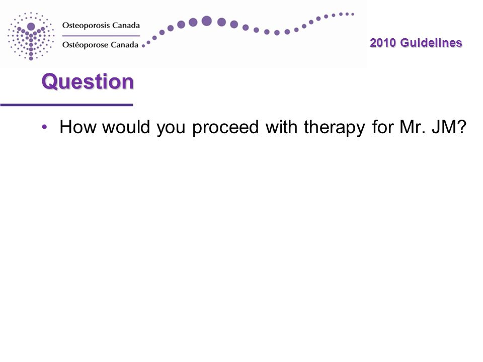 2010 Guidelines Question How would you proceed with therapy for Mr. JM