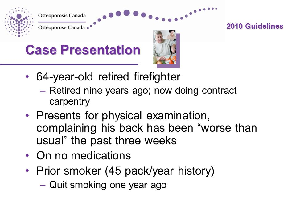 Case Presentation 64-year-old retired firefighter –Retired nine years ago; now doing contract carpentry Presents for physical examination, complaining