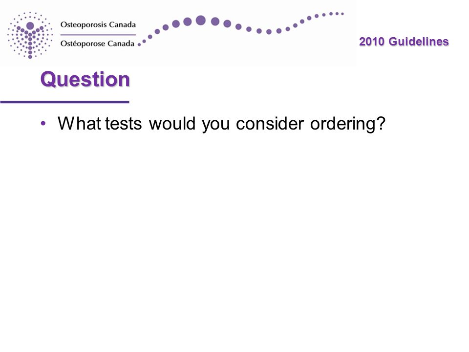 2010 Guidelines Question What tests would you consider ordering?