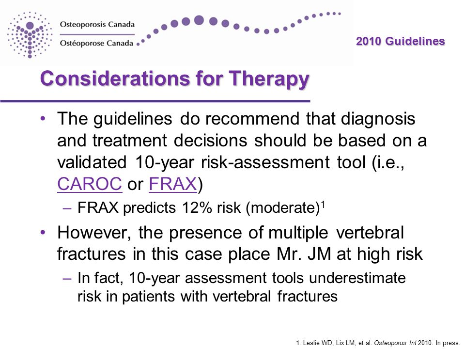 2010 Guidelines Considerations for Therapy The guidelines do recommend that diagnosis and treatment decisions should be based on a validated 10-year r