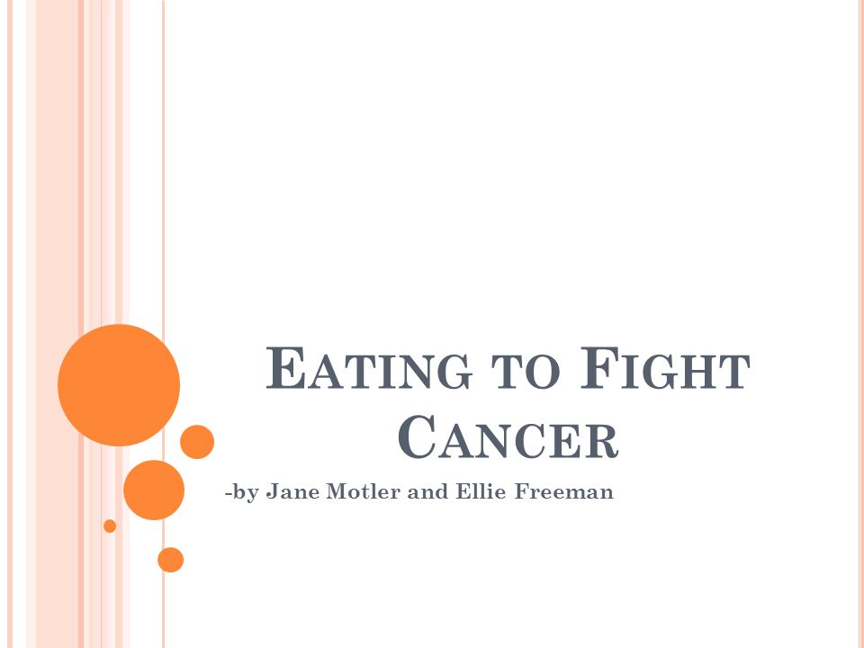 E ATING TO F IGHT C ANCER -by Jane Motler and Ellie Freeman
