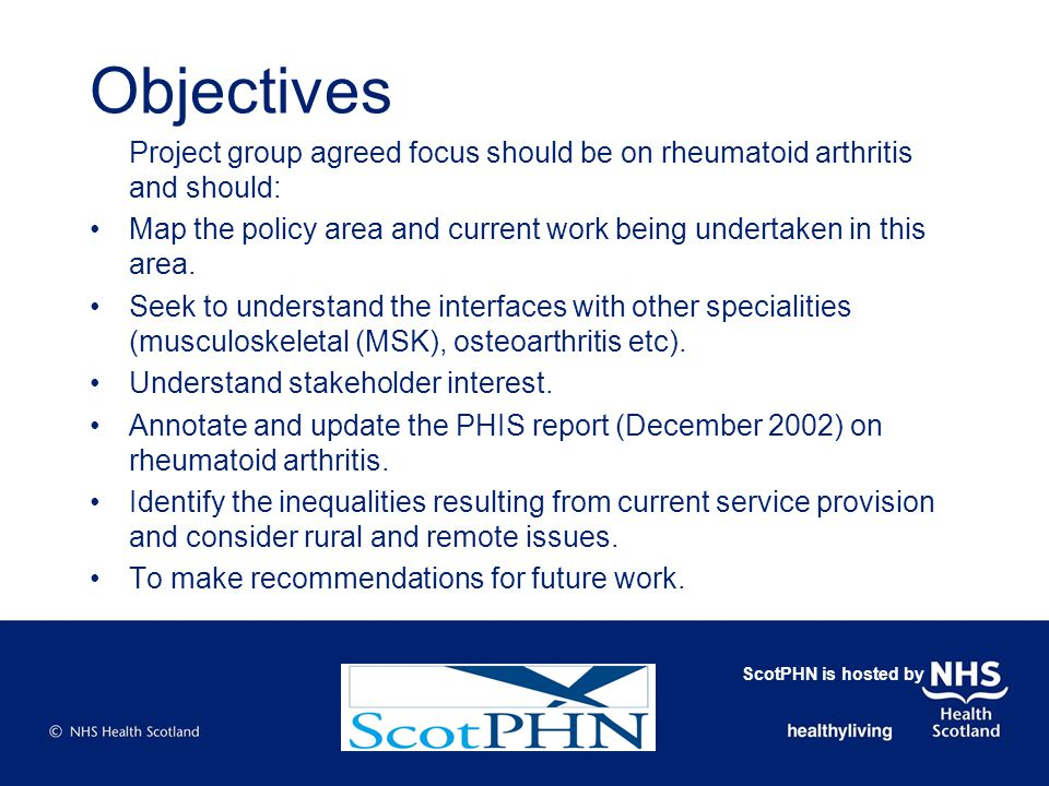 Objectives Project group agreed focus should be on rheumatoid arthritis and should: Map the policy area and current work being undertaken in this area.