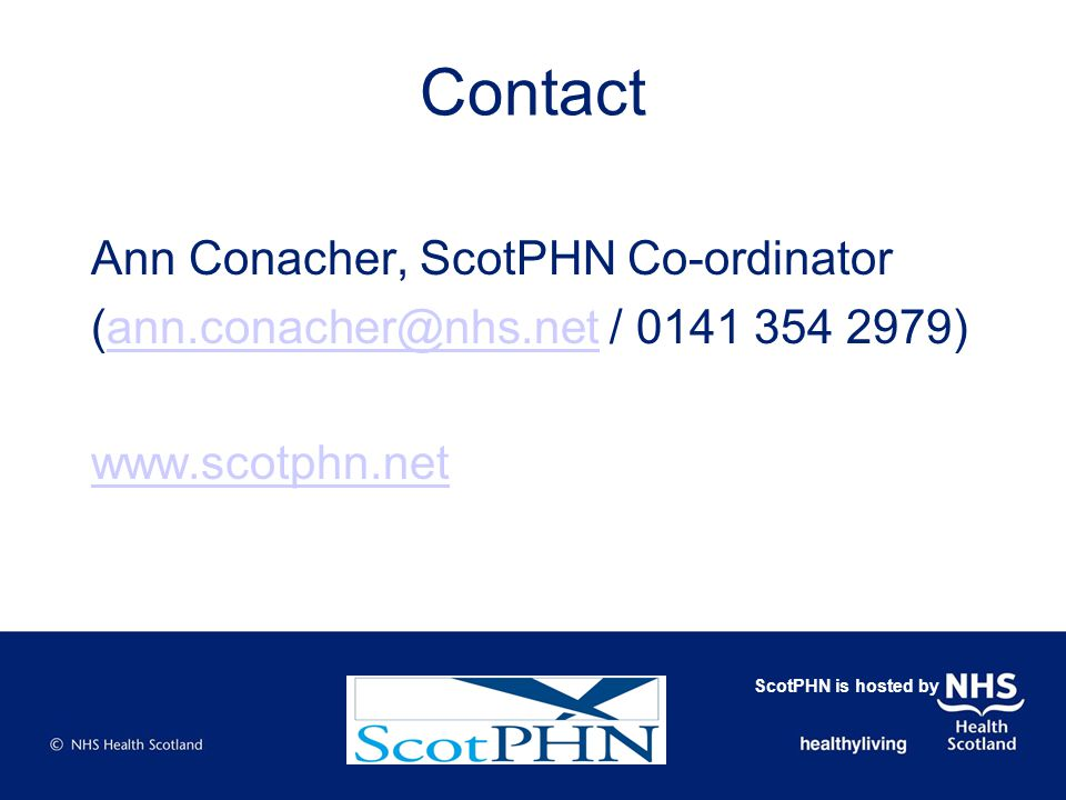 Contact Ann Conacher, ScotPHN Co-ordinator (ann.conacher@nhs.net / 0141 354 2979)ann.conacher@nhs.net www.scotphn.net ScotPHN is hosted by