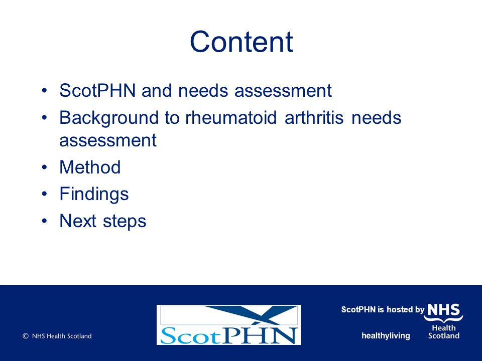 Content ScotPHN and needs assessment Background to rheumatoid arthritis needs assessment Method Findings Next steps ScotPHN is hosted by