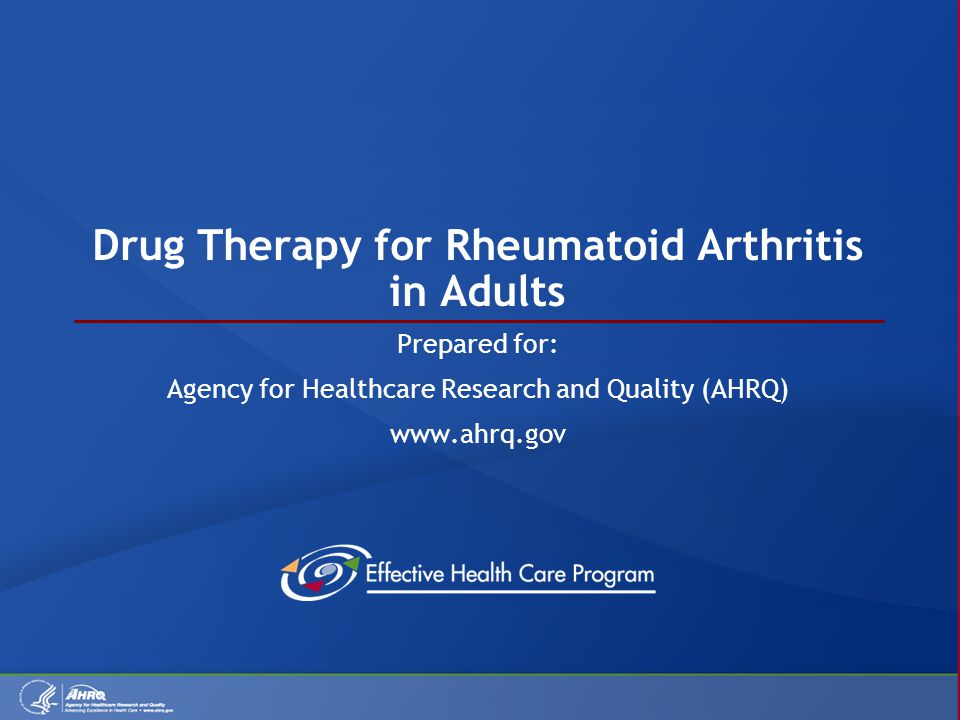 Drug Therapy for Rheumatoid Arthritis in Adults Prepared for: Agency for Healthcare Research and Quality (AHRQ) www.ahrq.gov