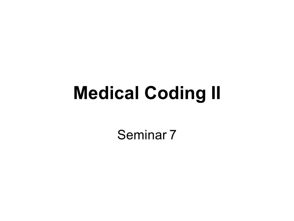 Unit 7 Overview Reading: Understanding ICD-9-CM Coding, Chapters 5, 11, 17, 18 Seminar: Attend Seminar or complete option 2, 20 Points Exercises, Challenge exercises derived from your textbook, 20 points