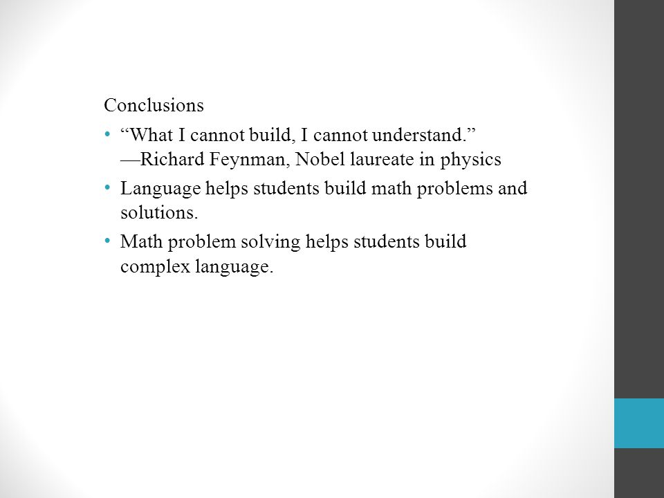 Conclusions What I cannot build, I cannot understand. —Richard Feynman, Nobel laureate in physics Language helps students build math problems and solutions.