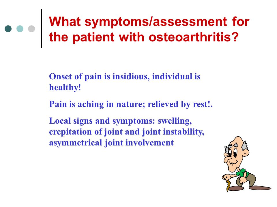 What symptoms/assessment for the patient with osteoarthritis.