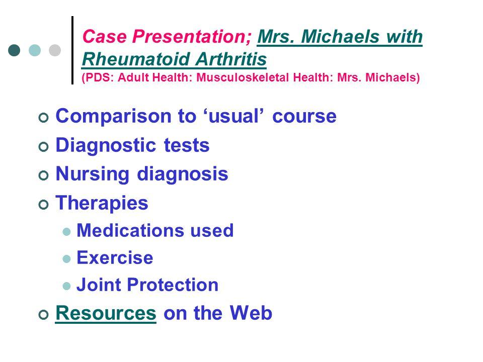 Case Presentation; Mrs. Michaels with Rheumatoid Arthritis (PDS: Adult Health: Musculoskeletal Health: Mrs. Michaels)Mrs. Michaels with Rheumatoid Art