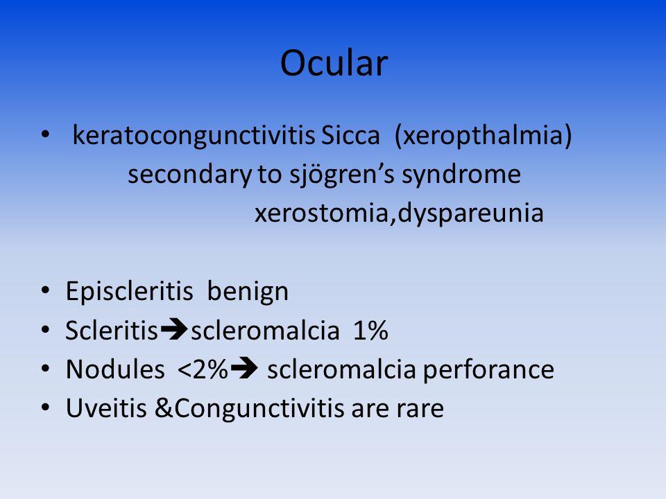 Ocular keratocongunctivitis Sicca (xeropthalmia) secondary to sjögren's syndrome xerostomia,dyspareunia Episcleritis benign Scleritis  scleromalcia 1% Nodules <2%  scleromalcia perforance Uveitis &Congunctivitis are rare