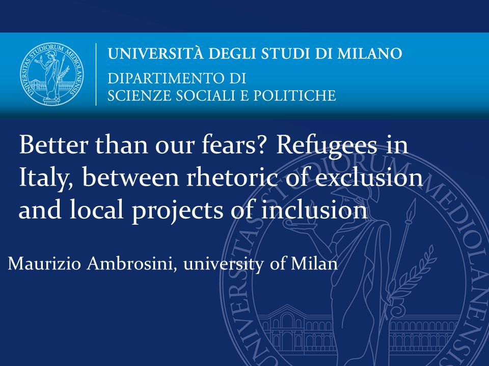 Maurizio Ambrosini, university of Milan Better than our fears.