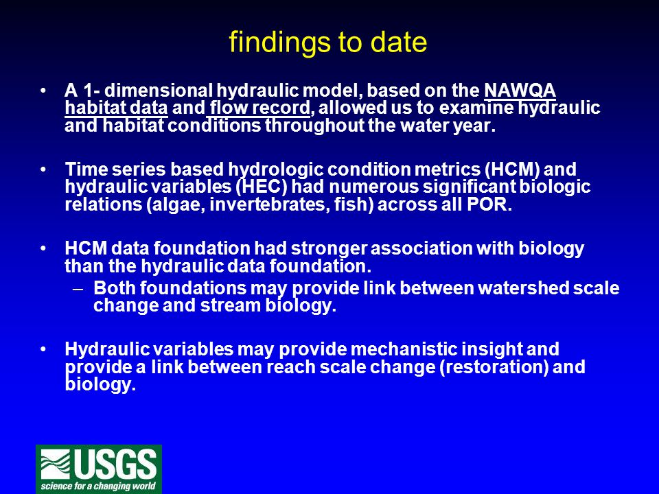 findings to date A 1- dimensional hydraulic model, based on the NAWQA habitat data and flow record, allowed us to examine hydraulic and habitat conditions throughout the water year.