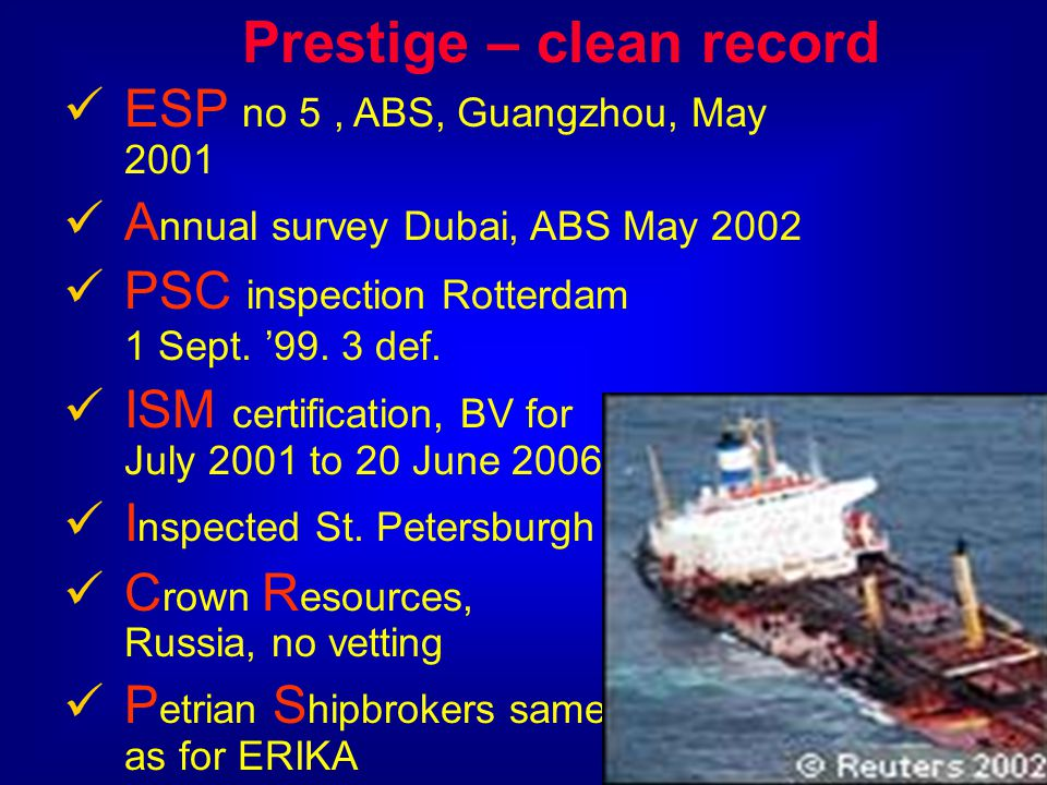 Prestige – clean record ESP no 5, ABS, Guangzhou, May 2001 A nnual survey Dubai, ABS May 2002 PSC inspection Rotterdam 1 Sept.