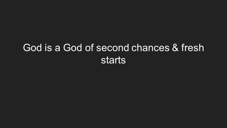 God is a God of second chances & fresh starts