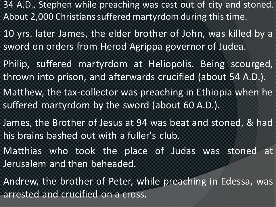 34 A.D., Stephen while preaching was cast out of city and stoned.