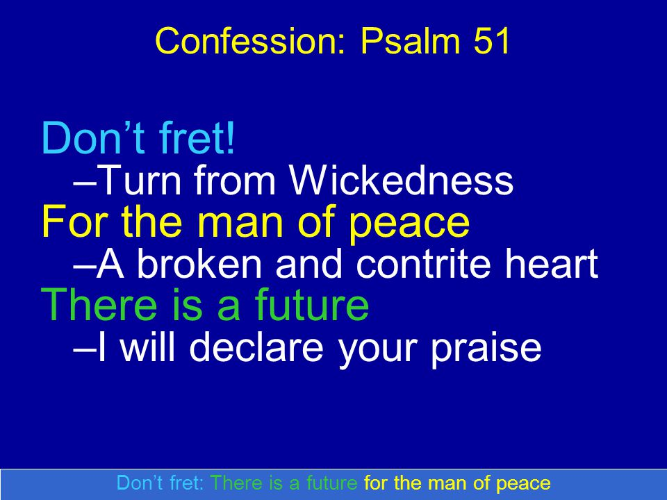 Confession: Psalm 51 Don't fret.