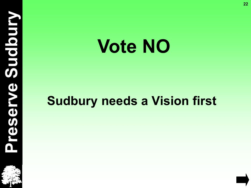 Sudbury needs a Vision first Preserve Sudbury Vote NO 22