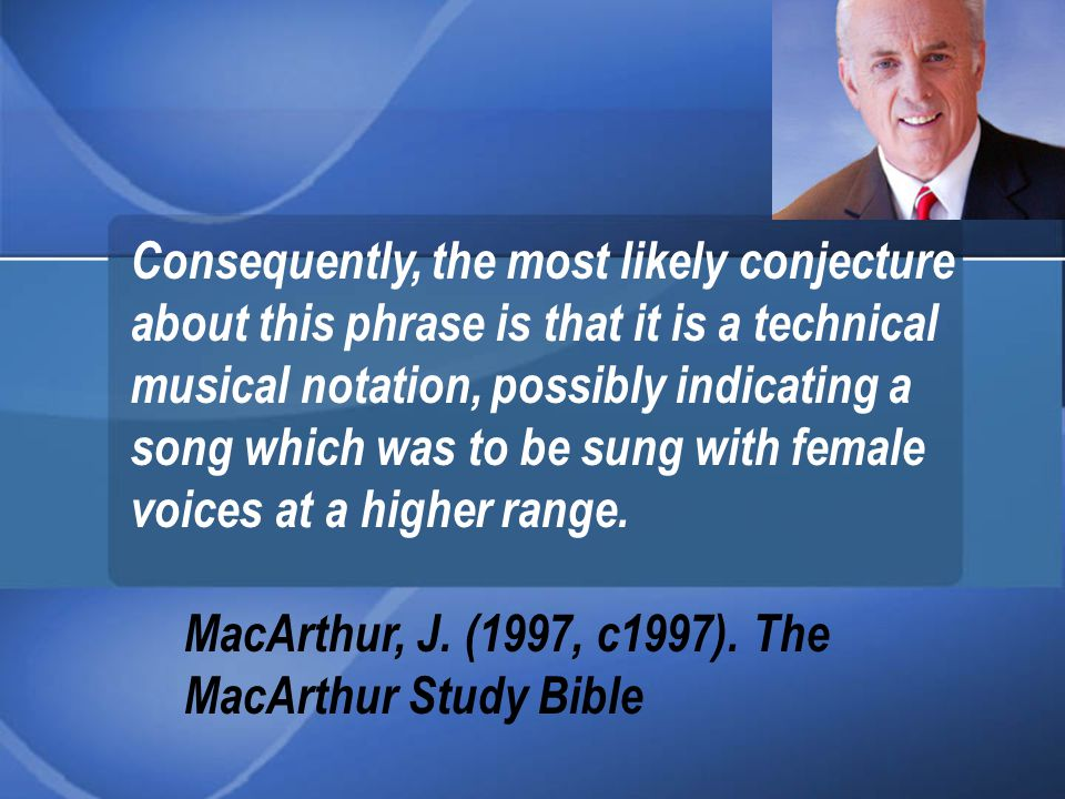 Consequently, the most likely conjecture about this phrase is that it is a technical musical notation, possibly indicating a song which was to be sung with female voices at a higher range.
