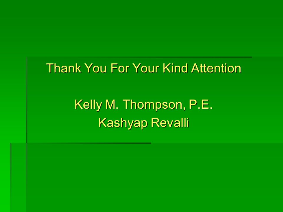 Thank You For Your Kind Attention Kelly M. Thompson, P.E. Kashyap Revalli