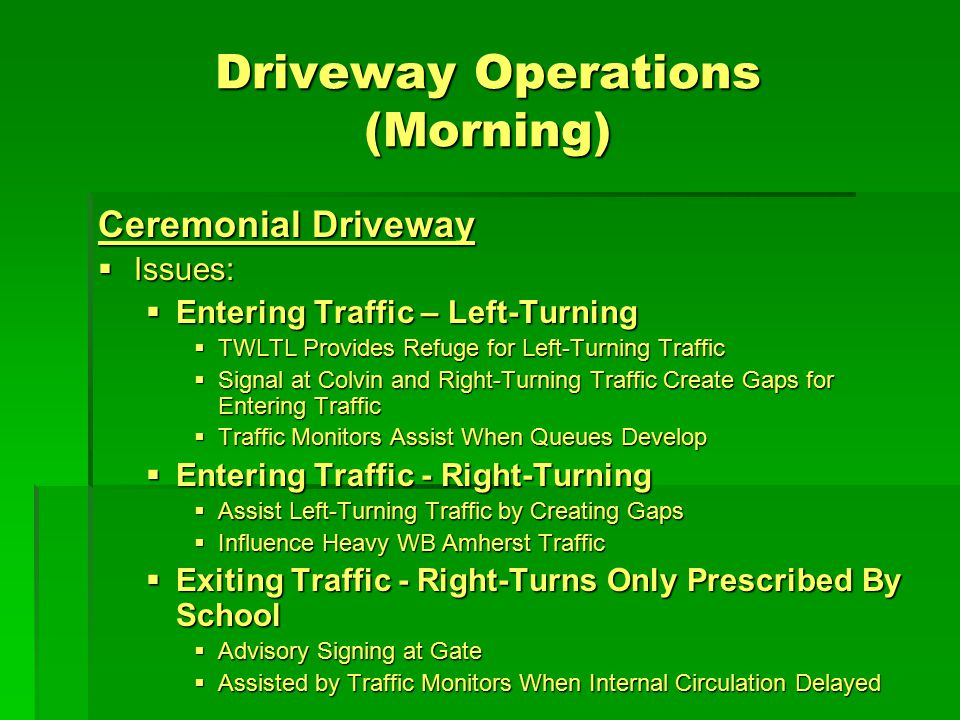 Driveway Operations (Morning) Ceremonial Driveway  Issues:  Entering Traffic – Left-Turning  TWLTL Provides Refuge for Left-Turning Traffic  Signa