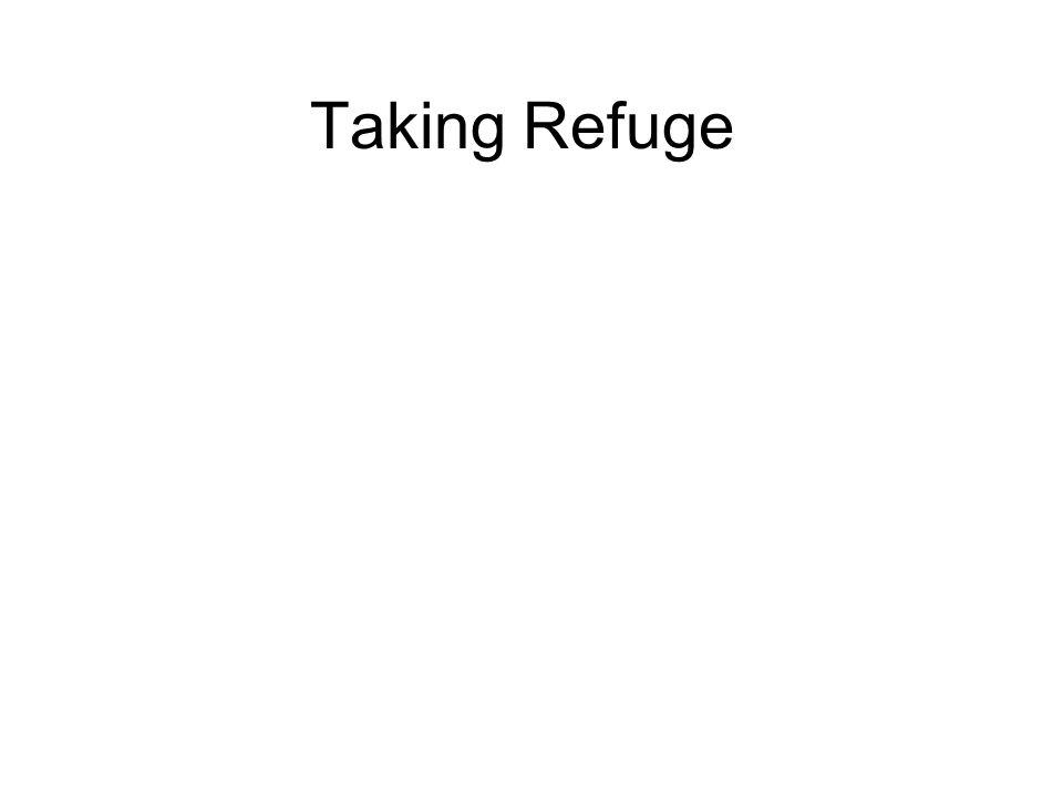 Taking Refuge Good to take refuge in the Triple Gem of the Buddha, Dhamma and Sangha.