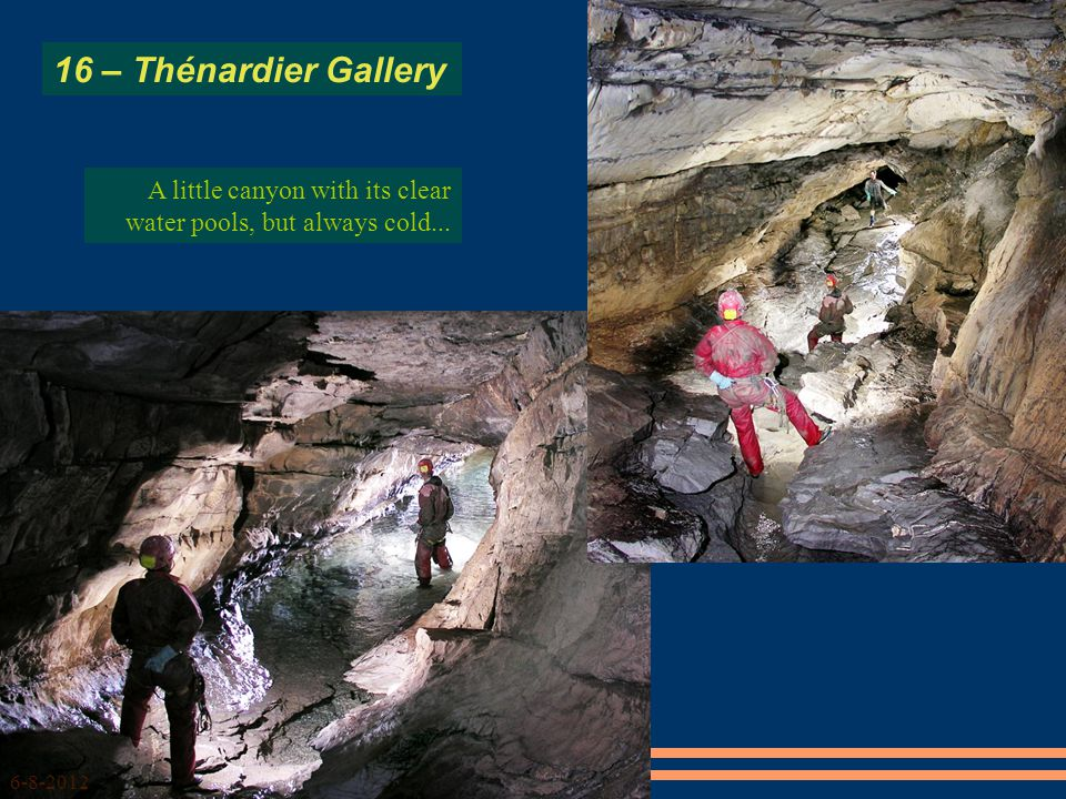 16 – Thénardier Gallery 6-8-2012 A little canyon with its clear water pools, but always cold...