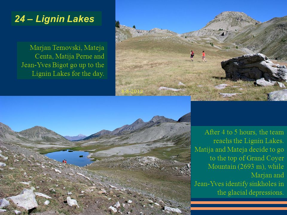 After 4 to 5 hours, the team reachs the Lignin Lakes.