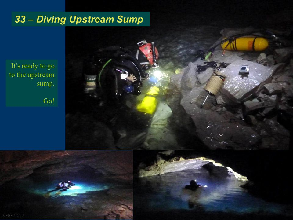 It s ready to go to the upstream sump. Go! 33 – Diving Upstream Sump 9-8-2012