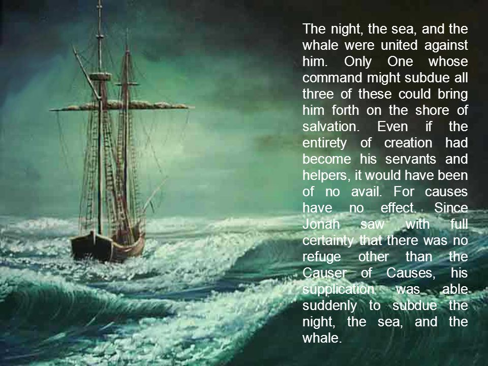 The night, the sea, and the whale were united against him.