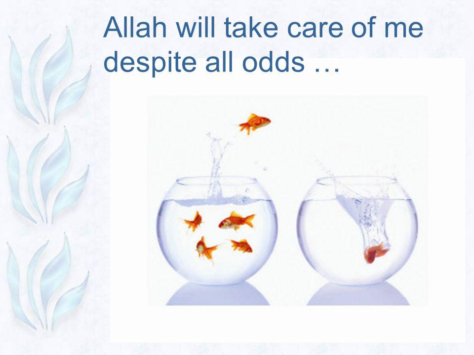 Allah will take care of me despite all odds …