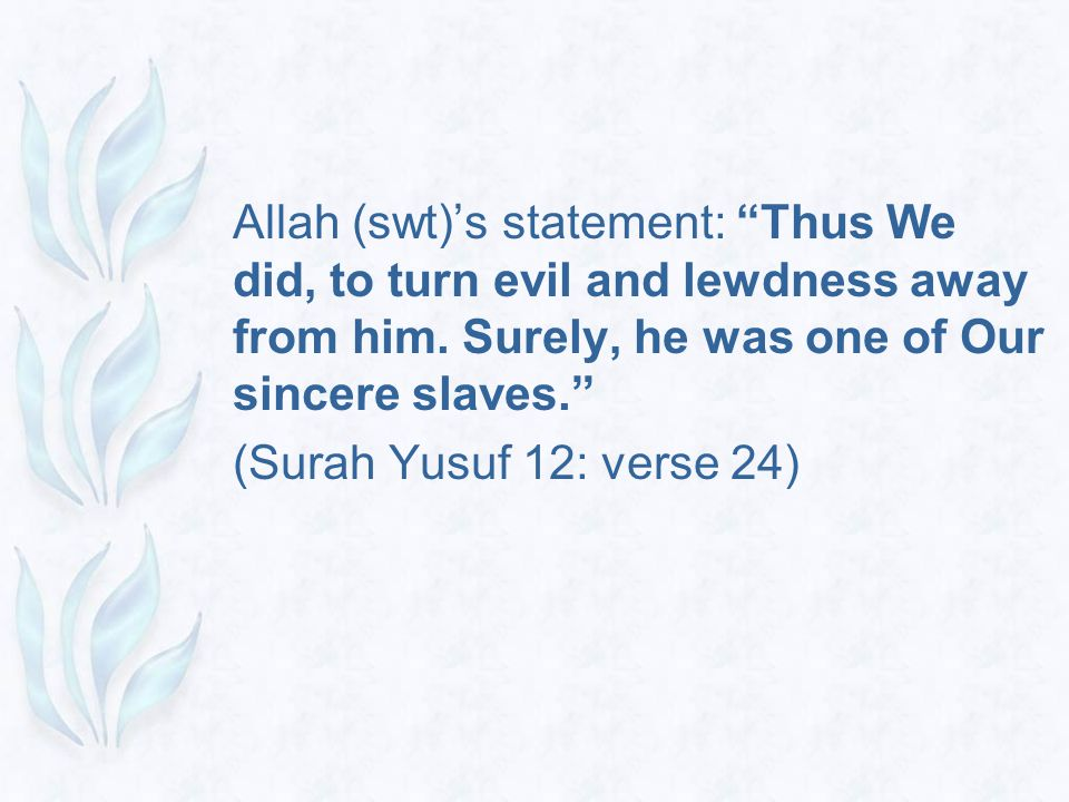 """Allah (swt)'s statement: """"Thus We did, to turn evil and lewdness away from him. Surely, he was one of Our sincere slaves."""" (Surah Yusuf 12: verse 24)"""