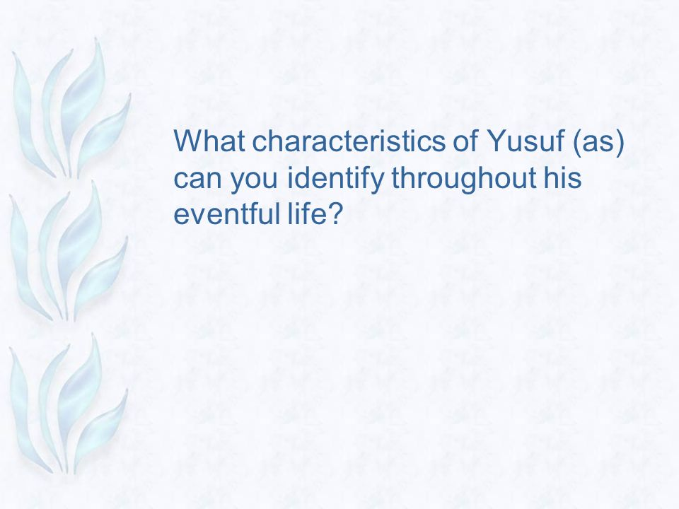 What characteristics of Yusuf (as) can you identify throughout his eventful life?