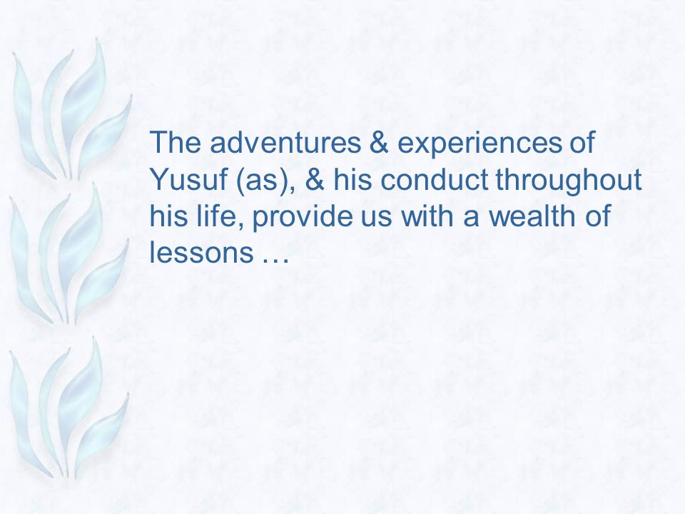 The adventures & experiences of Yusuf (as), & his conduct throughout his life, provide us with a wealth of lessons …