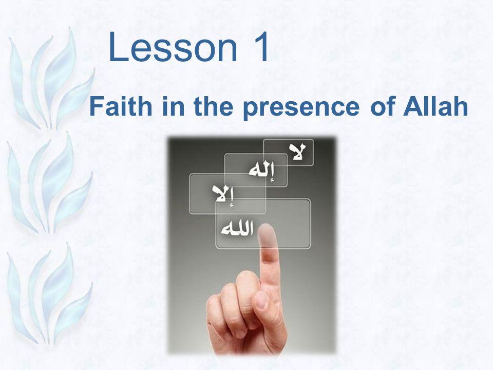 Lesson 1 Faith in the presence of Allah