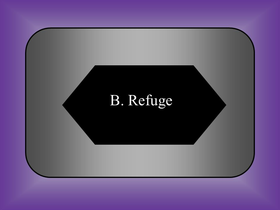 A:B: RendezvousRefuge #16 Place where one is safe from persecution. C:D: SiegeSanctuary