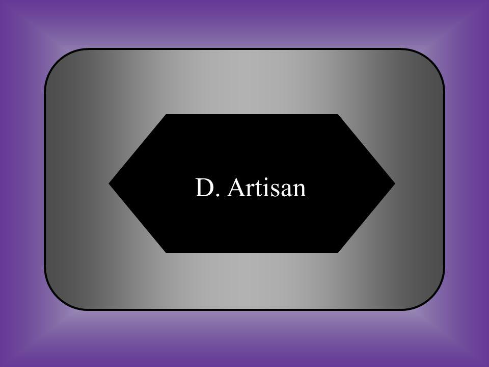 A:B: Trade unionNativist #20 Skilled worker. C:D: MasterArtisan