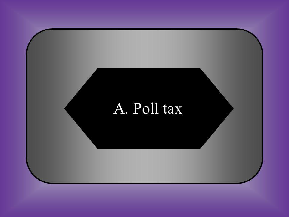 A:B: Poll taxAmnesty #24 Fee paid to vote. C:D: Black codeSegregation