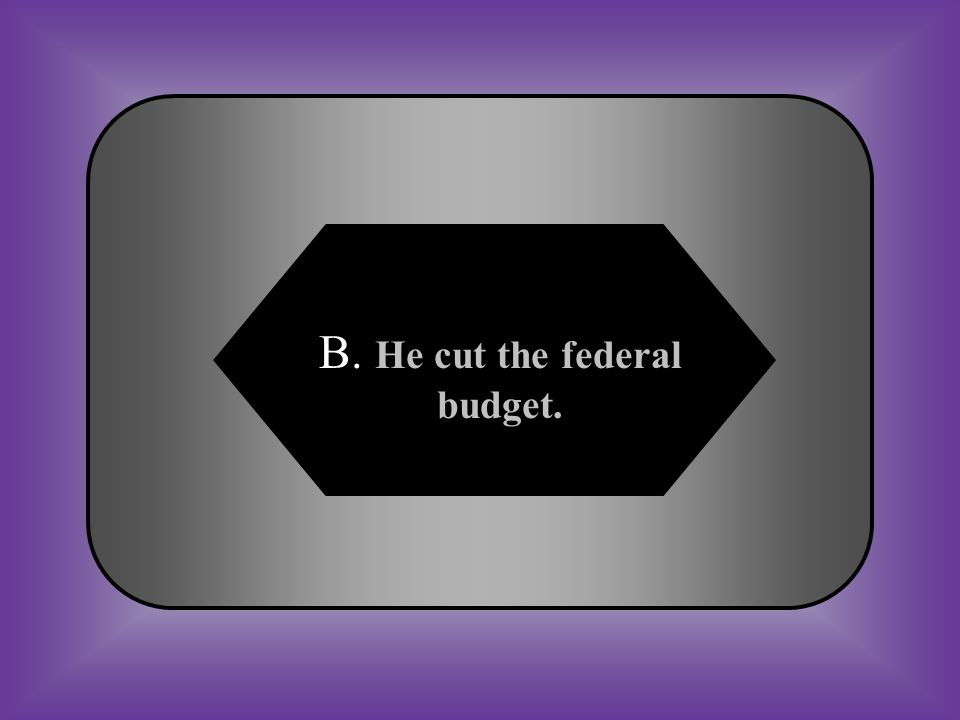 A:B: He continued to pay state debts from federal funds. He cut the federal budget. #31 Which action BEST reflects Jefferson's determination to reduce