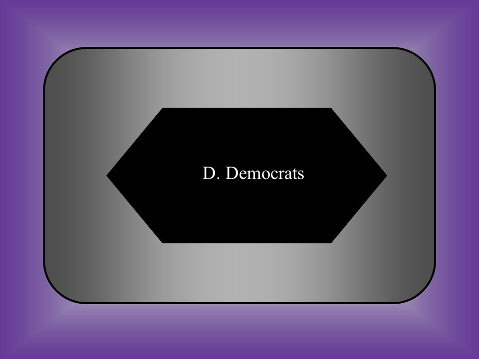 A:B: Whigs National Republicans #38 What new political party of the 1830s attracted supporters of Andrew Jackson? C:D: Federalist Democrats