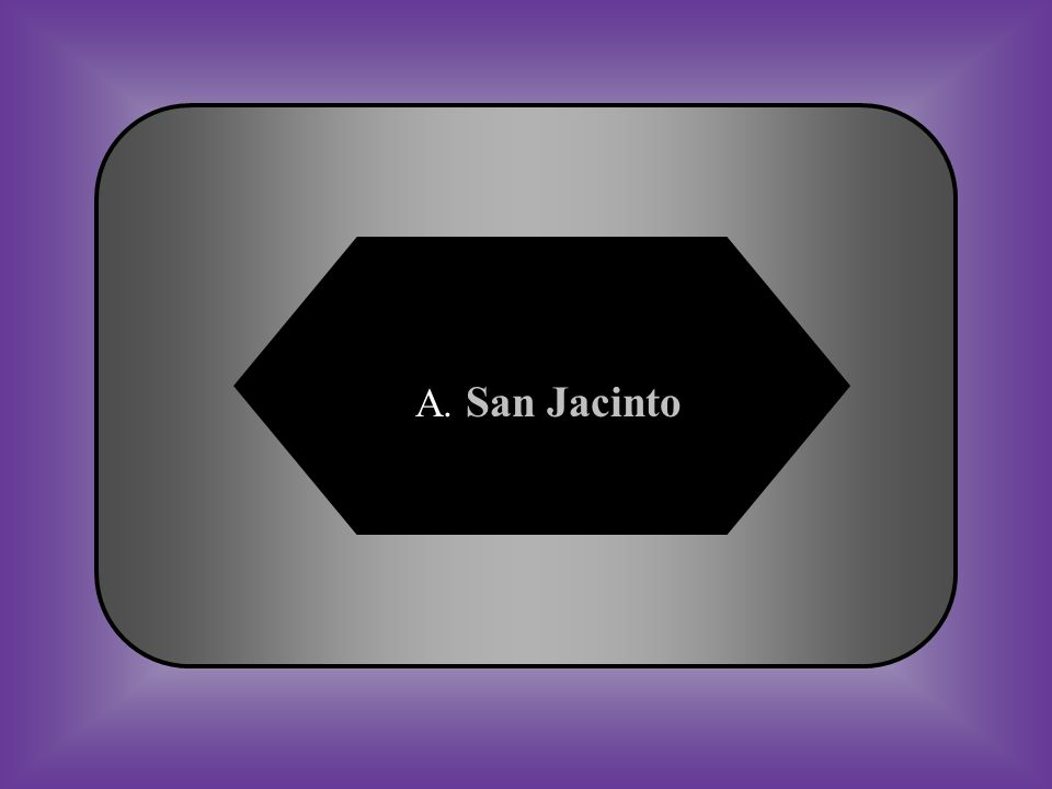 A:B: San Jacinto Gonzales #42 At what battle did Texas defeat Santa Anna and win independence.