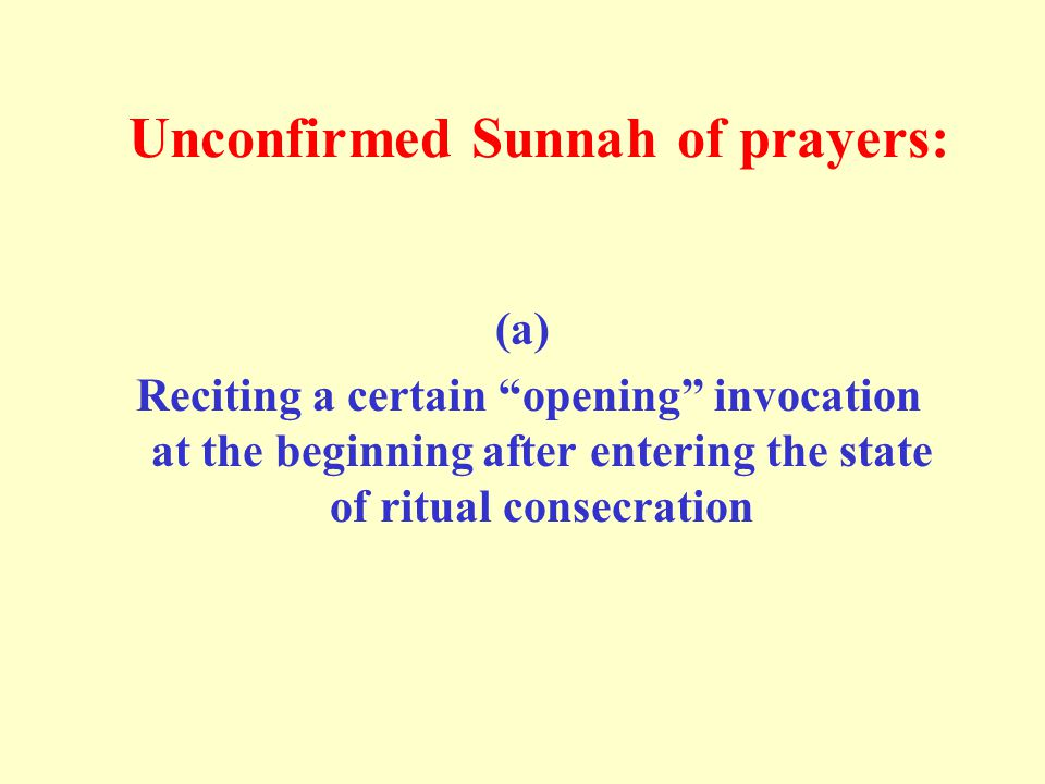 "Unconfirmed Sunnah of prayers: (a) Reciting a certain ""opening"" invocation at the beginning after entering the state of ritual consecration"
