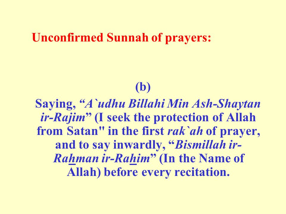 "Unconfirmed Sunnah of prayers: (b) Saying, ""A`udhu Billahi Min Ash-Shaytan ir-Rajim"" (I seek the protection of Allah from Satan"
