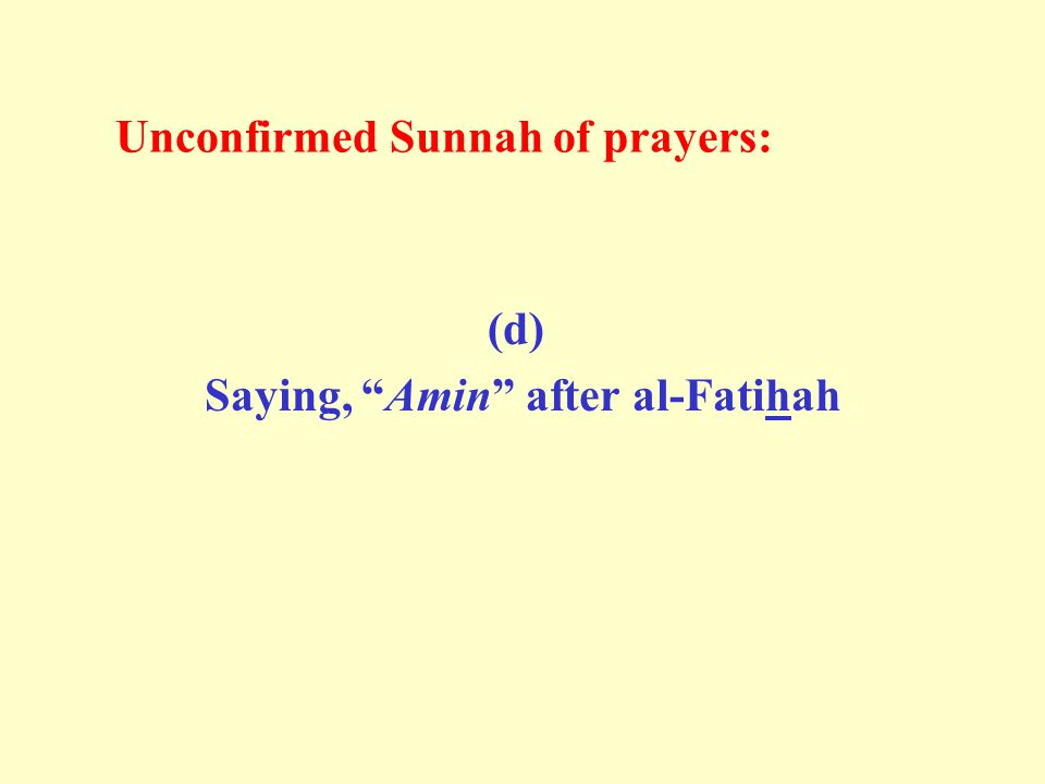 "Unconfirmed Sunnah of prayers: (d) Saying, ""Amin"" after al-Fatihah"