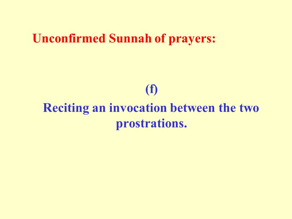 Unconfirmed Sunnah of prayers: (f) Reciting an invocation between the two prostrations.